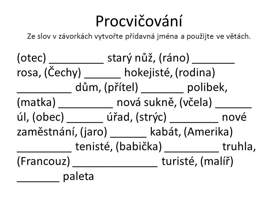 Procvičování Ze slov v závorkách vytvořte přídavná jména a použijte ve větách.