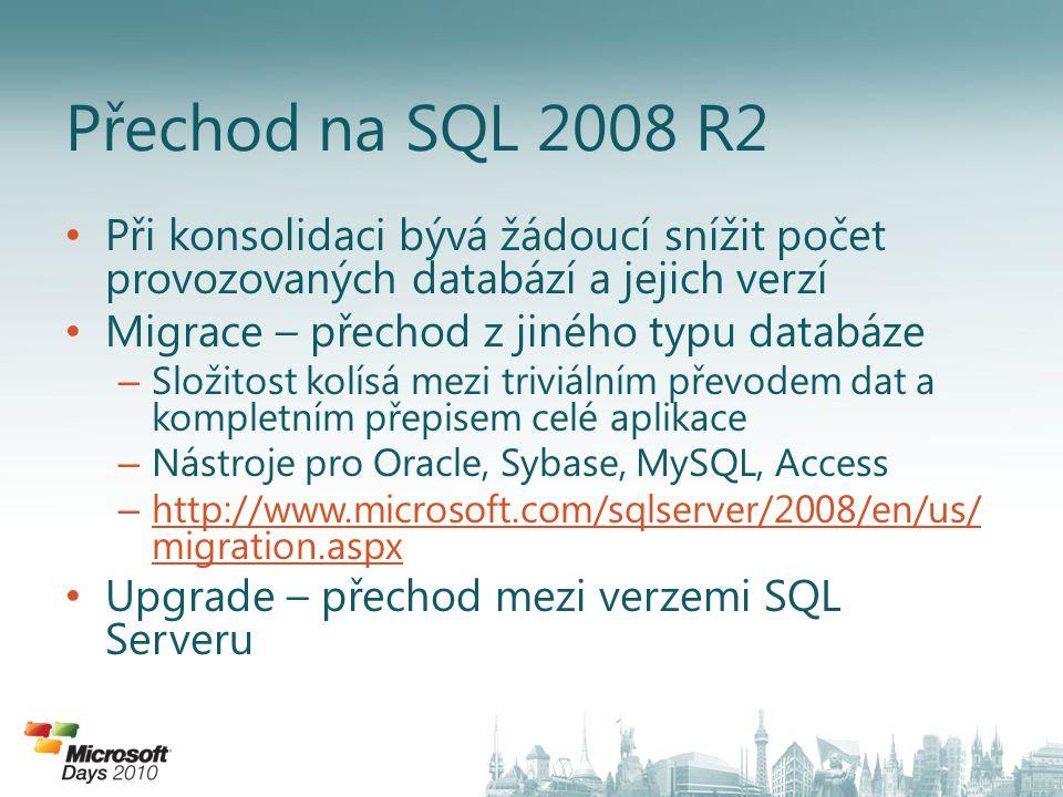 Přechod na SQL 2008 R2 Při konsolidaci bývá žádoucí snížit počet provozovaných databází a jejich verzí.