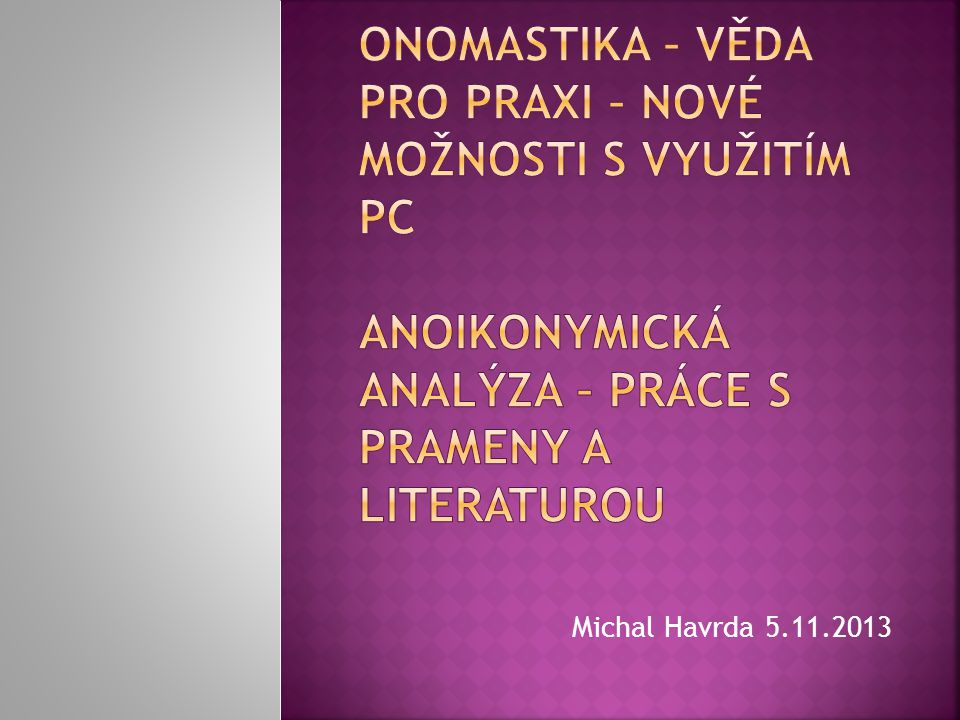 Onomastika – věda pro praxi – nové možnosti s využitím PC Anoikonymická analýza – práce s prameny a literaturou