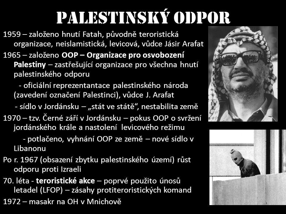 Palestinský odpor 1959 – založeno hnutí Fatah, původně teroristická organizace, neislamistická, levicová, vůdce Jásir Arafat.