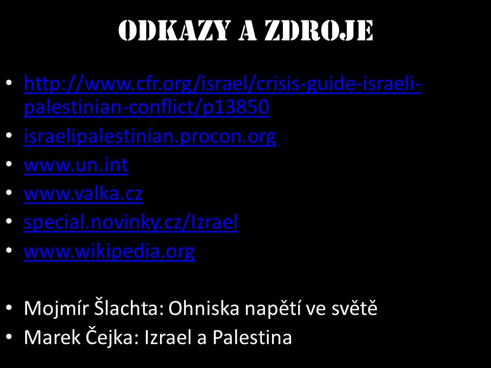 Odkazy a zdroje http://www.cfr.org/israel/crisis-guide-israeli-palestinian-conflict/p13850. israelipalestinian.procon.org.