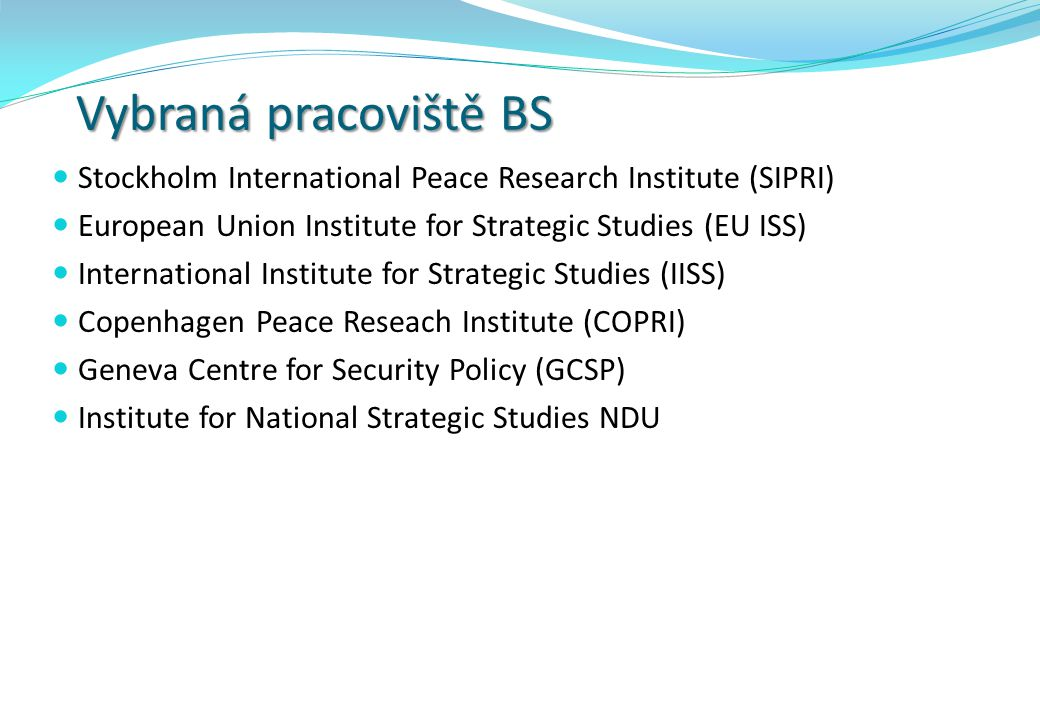 Vybraná pracoviště BS Stockholm International Peace Research Institute (SIPRI) European Union Institute for Strategic Studies (EU ISS)