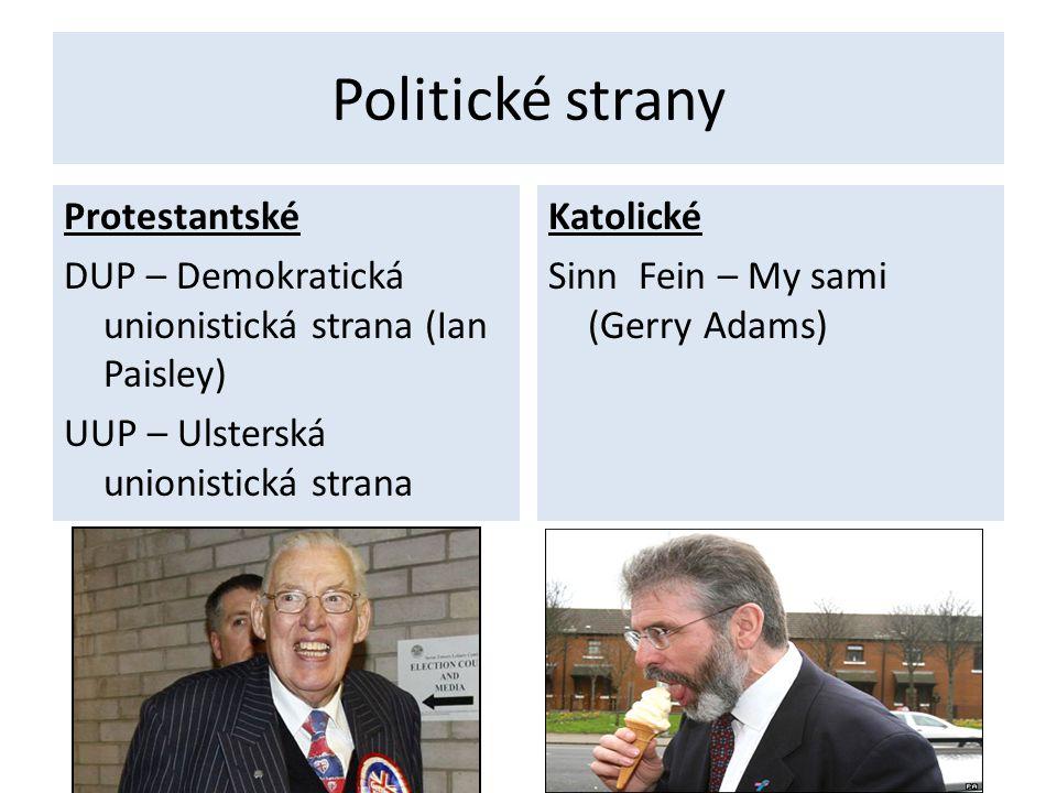 Politické strany Protestantské DUP – Demokratická unionistická strana (Ian Paisley) UUP – Ulsterská unionistická strana
