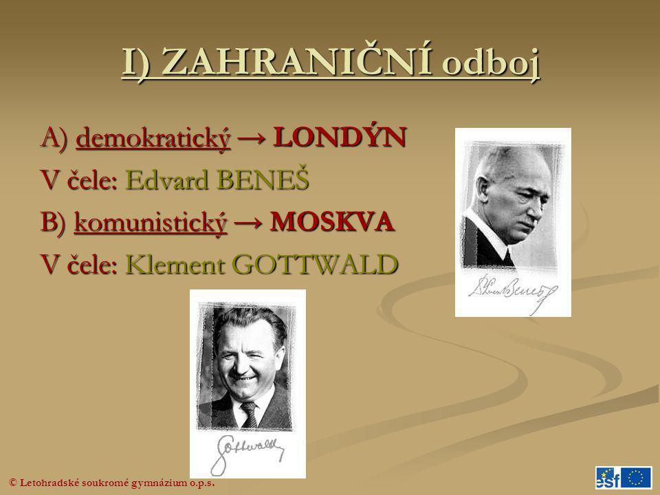 I) ZAHRANIČNÍ odboj A) demokratický → LONDÝN V čele: Edvard BENEŠ