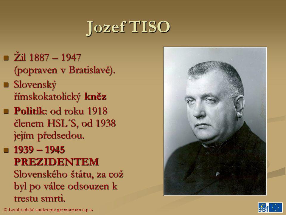 Jozef TISO Žil 1887 – 1947 (popraven v Bratislavě).