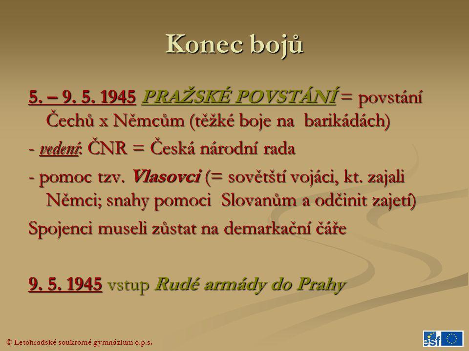 Konec bojů 5. – 9. 5. 1945 PRAŽSKÉ POVSTÁNÍ = povstání Čechů x Němcům (těžké boje na barikádách) - vedení: ČNR = Česká národní rada.