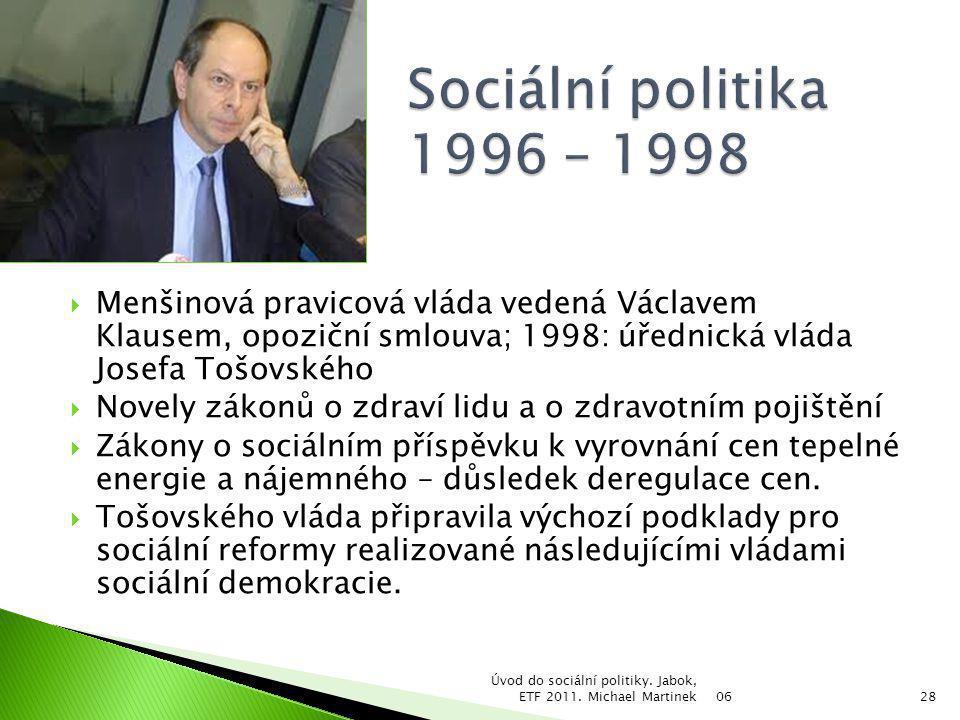 Sociální politika 1996 – 1998 Menšinová pravicová vláda vedená Václavem Klausem, opoziční smlouva; 1998: úřednická vláda Josefa Tošovského.