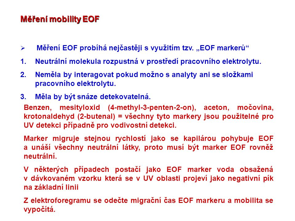 """Měření mobility EOF Měření EOF probíhá nejčastěji s využitím tzv. """"EOF markerů Neutrální molekula rozpustná v prostředí pracovního elektrolytu."""