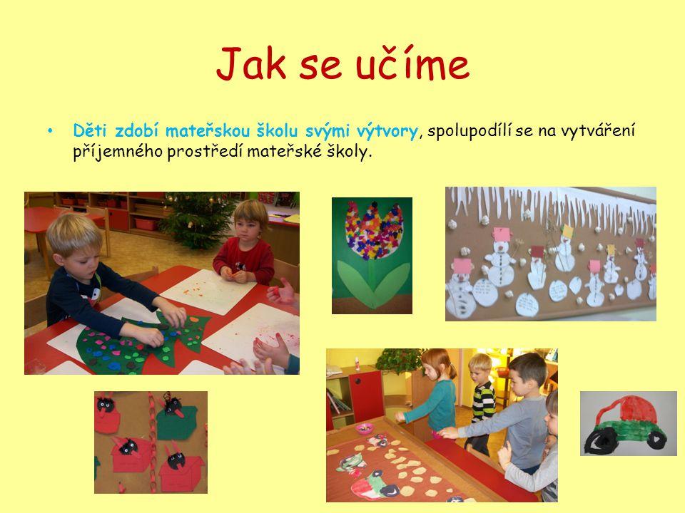 Jak se učíme Děti zdobí mateřskou školu svými výtvory, spolupodílí se na vytváření příjemného prostředí mateřské školy.