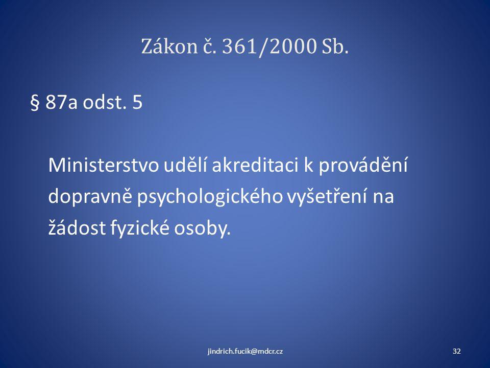 Zákon č. 361/2000 Sb. § 87a odst. 5 Ministerstvo udělí akreditaci k provádění dopravně psychologického vyšetření na žádost fyzické osoby.
