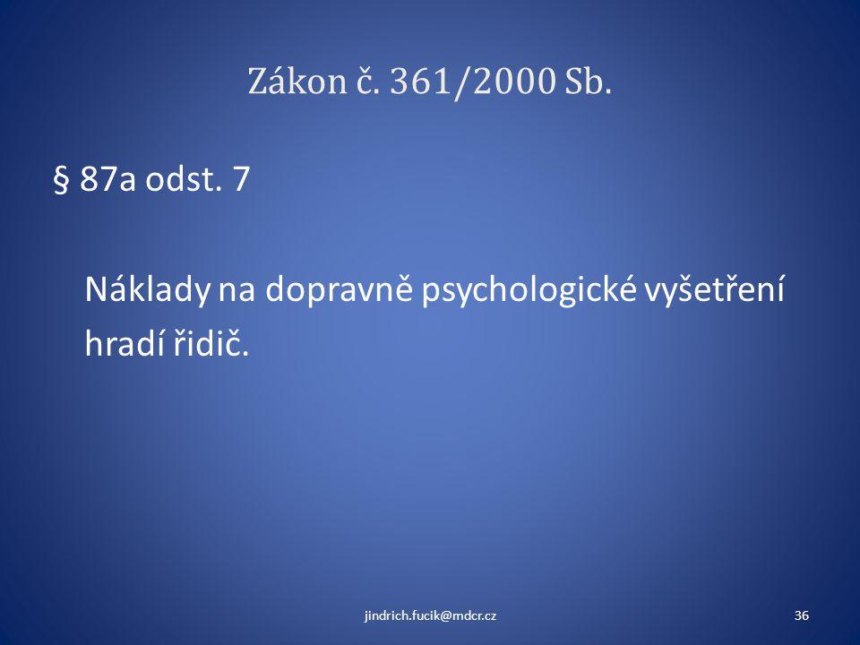 § 87a odst. 7 Náklady na dopravně psychologické vyšetření hradí řidič.