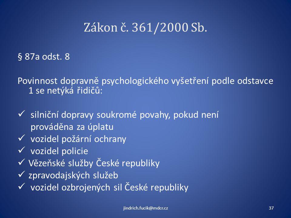 Zákon č. 361/2000 Sb. § 87a odst. 8. Povinnost dopravně psychologického vyšetření podle odstavce 1 se netýká řidičů: