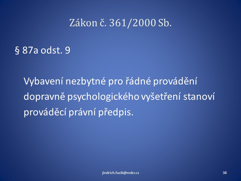 Zákon č. 361/2000 Sb. § 87a odst. 9 Vybavení nezbytné pro řádné provádění dopravně psychologického vyšetření stanoví prováděcí právní předpis.
