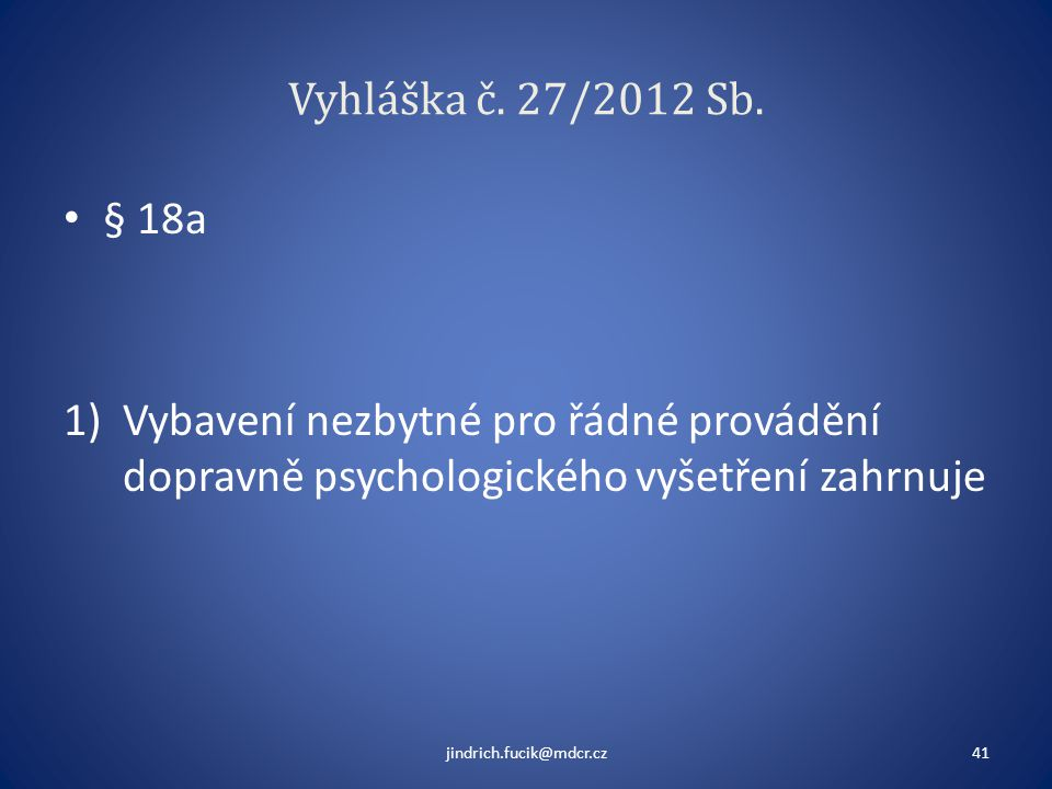 Vyhláška č. 27/2012 Sb. § 18a. Vybavení nezbytné pro řádné provádění dopravně psychologického vyšetření zahrnuje.