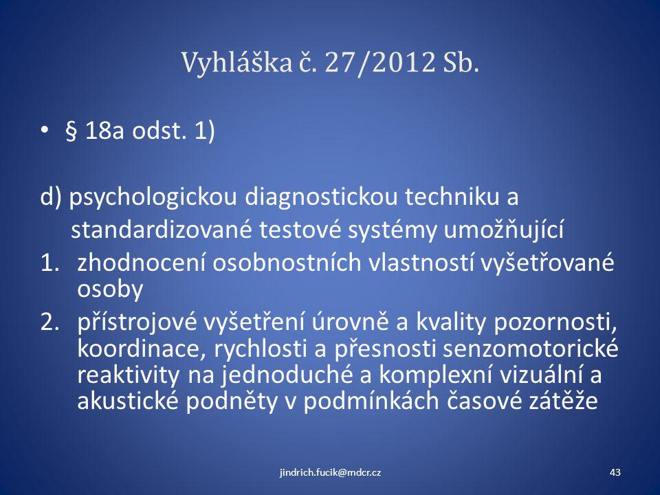 Vyhláška č. 27/2012 Sb. § 18a odst. 1) d) psychologickou diagnostickou techniku a. standardizované testové systémy umožňující.