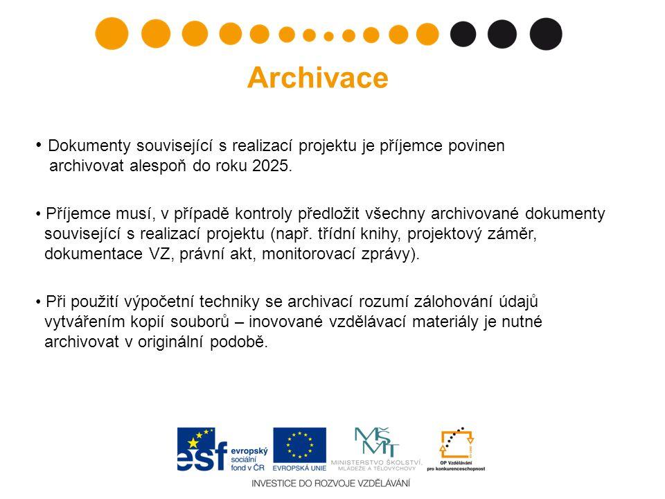 Archivace Dokumenty související s realizací projektu je příjemce povinen archivovat alespoň do roku 2025.