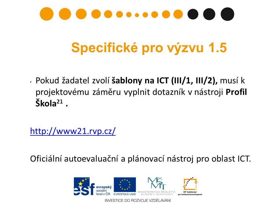 Specifické pro výzvu 1.5 Pokud žadatel zvolí šablony na ICT (III/1, III/2), musí k projektovému záměru vyplnit dotazník v nástroji Profil Škola21 .