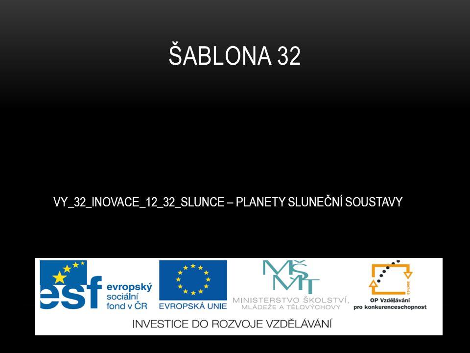 VY_32_INOVACE_12_32_SLUNCE – PLANETY SLUNEČNÍ SOUSTAVY