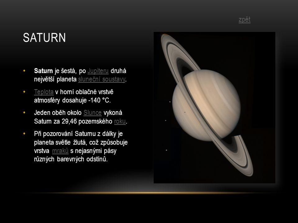 saturn zpět. Saturn je šestá, po Jupiteru druhá největší planeta sluneční soustavy. Teplota v horní oblačné vrstvě atmosféry dosahuje -140 °C.