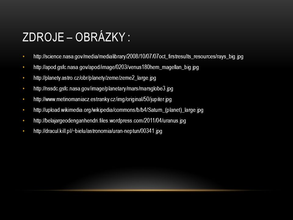 Zdroje – obrázky : http://science.nasa.gov/media/medialibrary/2008/10/07/07oct_firstresults_resources/rays_big.jpg.