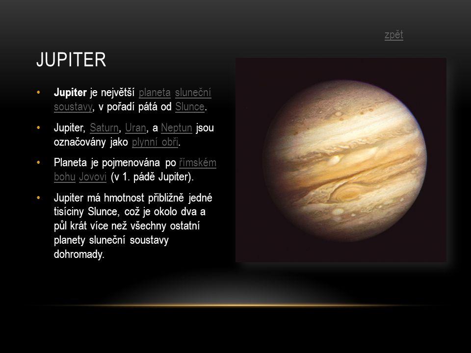 Jupiter zpět. Jupiter je největší planeta sluneční soustavy, v pořadí pátá od Slunce.