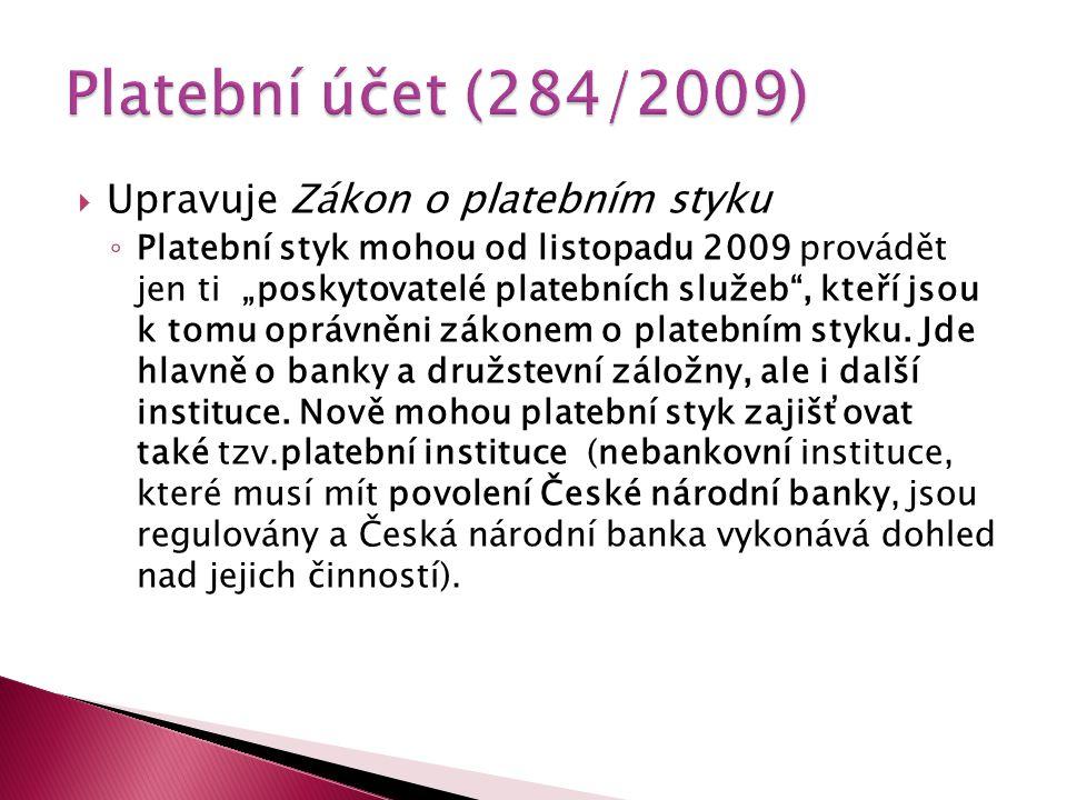 Platební účet (284/2009) Upravuje Zákon o platebním styku
