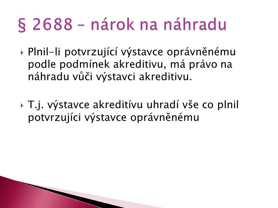 § 2688 – nárok na náhradu Plnil-li potvrzující výstavce oprávněnému podle podmínek akreditivu, má právo na náhradu vůči výstavci akreditivu.
