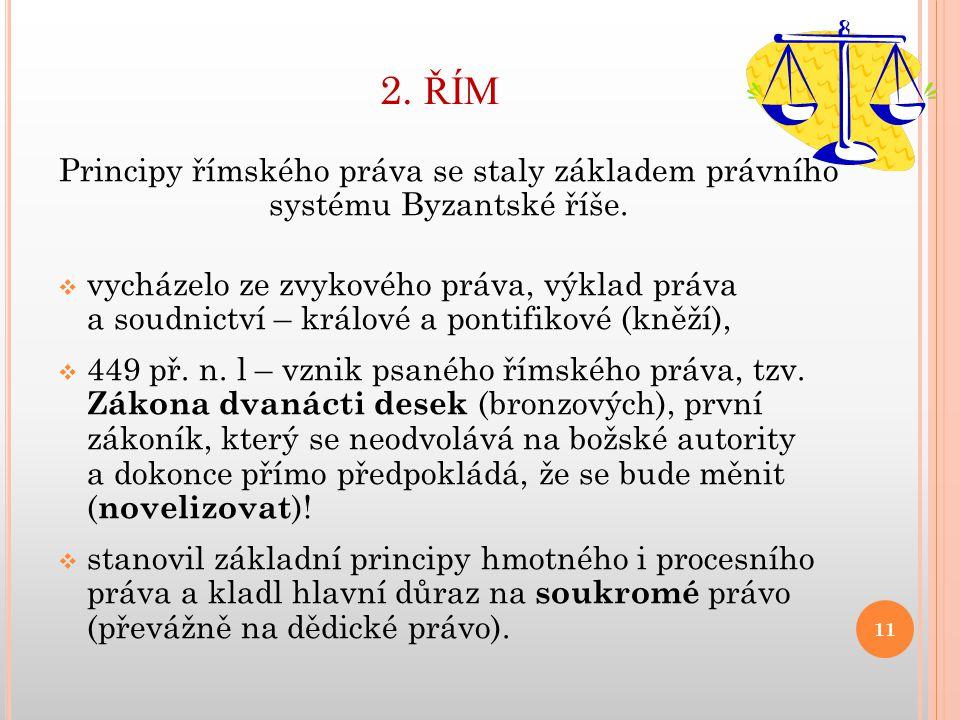 2. ŘÍM Principy římského práva se staly základem právního systému Byzantské říše.