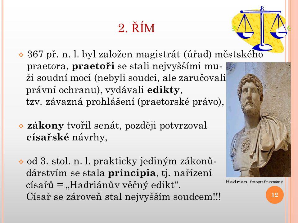 2. ŘÍM 367 př. n. l. byl založen magistrát (úřad) městského praetora, praetoři se stali nejvyššími mu-