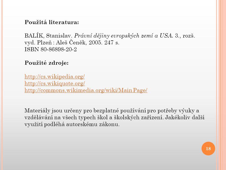 Použitá literatura: Balík, Stanislav. Právní dějiny evropských zemí a USA. 3., rozš. vyd. Plzeň : Aleš Čeněk, 2005. 247 s.