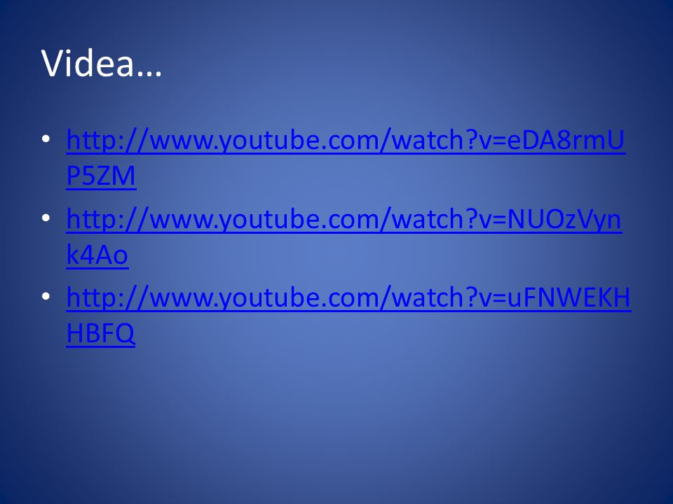 Videa… http://www.youtube.com/watch v=eDA8rmUP5ZM