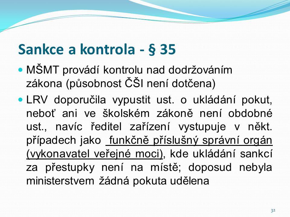 Sankce a kontrola - § 35 MŠMT provádí kontrolu nad dodržováním zákona (působnost ČŠI není dotčena)