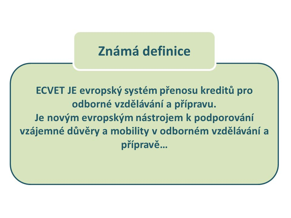 Známá definice ECVET JE evropský systém přenosu kreditů pro odborné vzdělávání a přípravu.