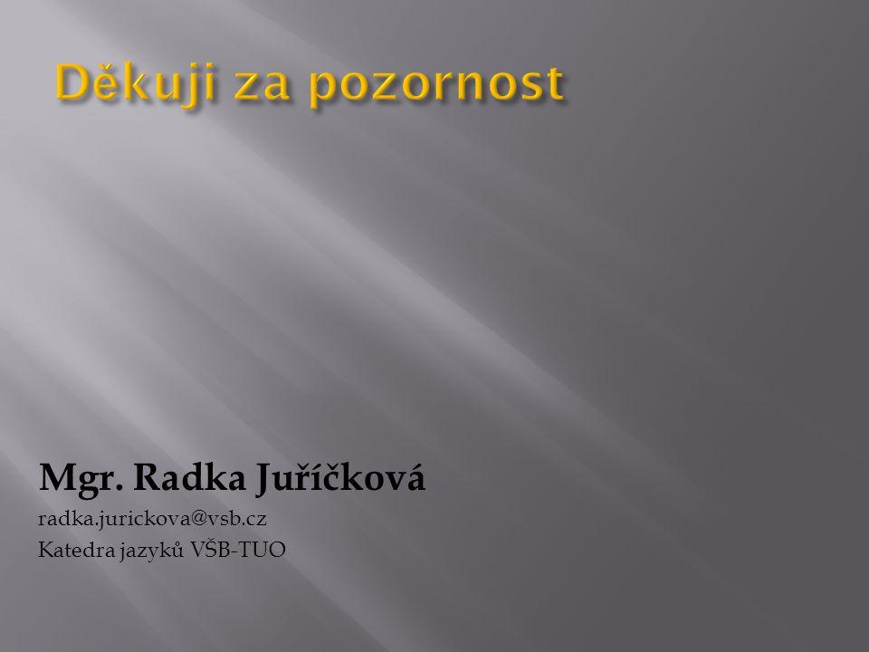 Děkuji za pozornost Mgr. Radka Juříčková radka.jurickova@vsb.cz