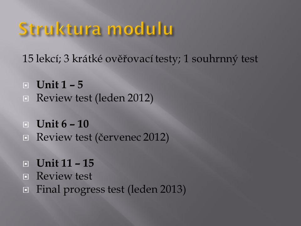 Struktura modulu 15 lekcí; 3 krátké ověřovací testy; 1 souhrnný test