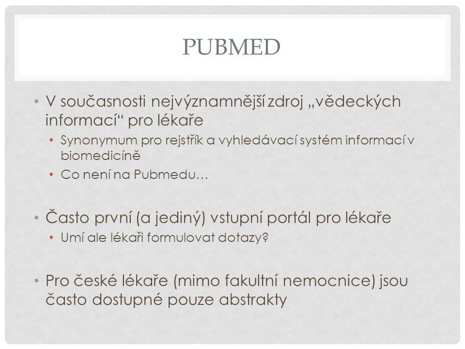 """PubMed V současnosti nejvýznamnější zdroj """"vědeckých informací pro lékaře. Synonymum pro rejstřík a vyhledávací systém informací v biomedicíně."""