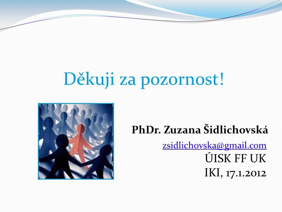 Děkuji za pozornost. J. PhDr. Zuzana Šidlichovská. zsidlichovska@gmail