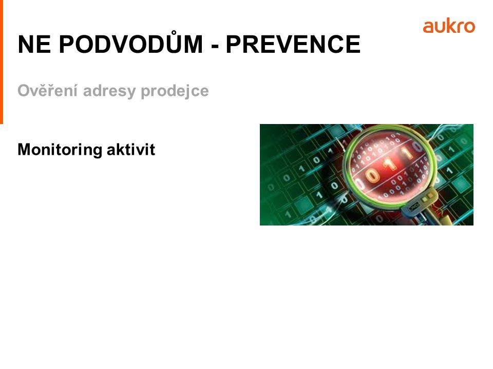 NE PODVODŮM - PREVENCE Ověření adresy prodejce Monitoring aktivit