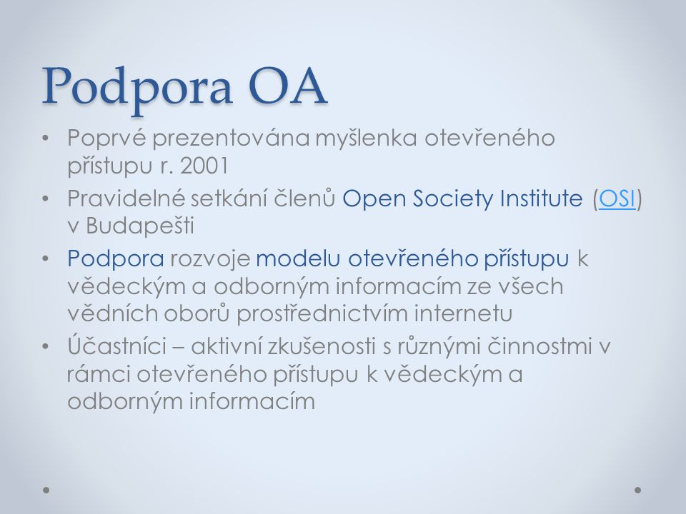 Podpora OA Poprvé prezentována myšlenka otevřeného přístupu r. 2001