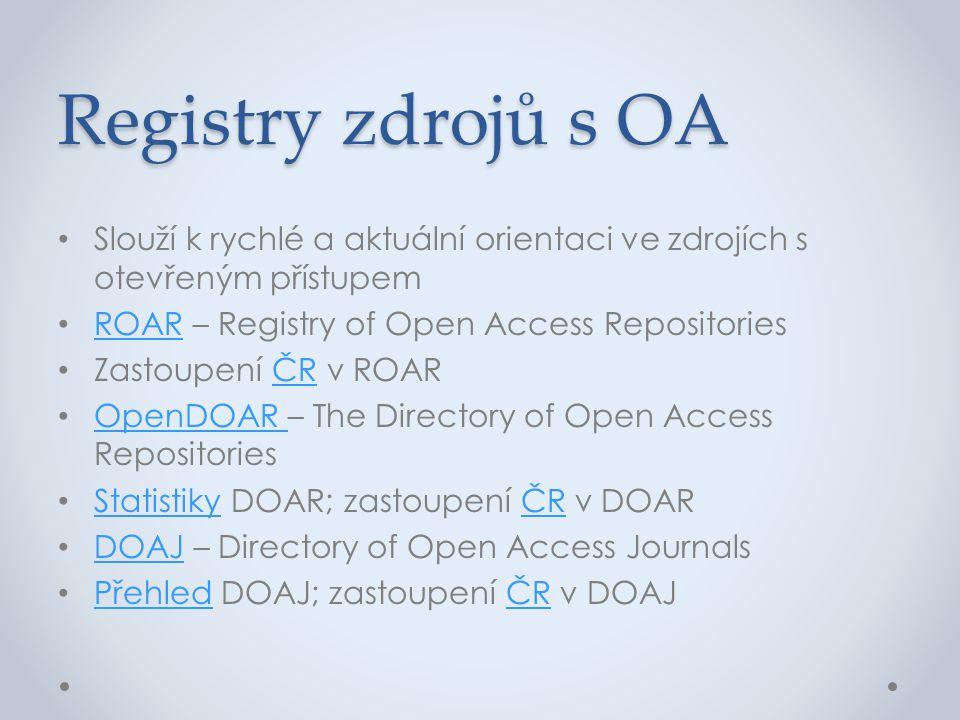 Registry zdrojů s OA Slouží k rychlé a aktuální orientaci ve zdrojích s otevřeným přístupem. ROAR – Registry of Open Access Repositories.