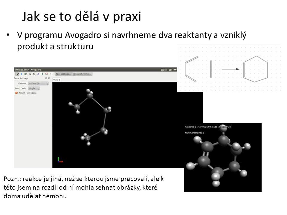 Jak se to dělá v praxi V programu Avogadro si navrhneme dva reaktanty a vzniklý produkt a strukturu.