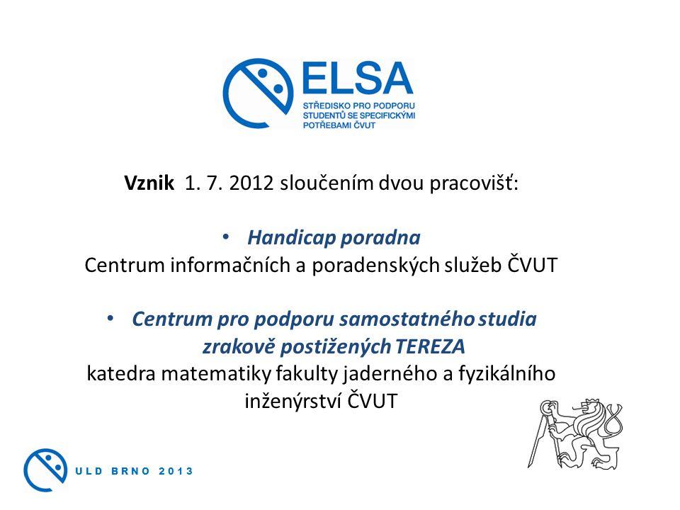 Vznik 1. 7. 2012 sloučením dvou pracovišť: Handicap poradna