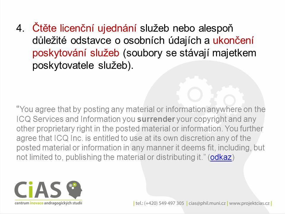 Čtěte licenční ujednání služeb nebo alespoň důležité odstavce o osobních údajích a ukončení poskytování služeb (soubory se stávají majetkem poskytovatele služeb).