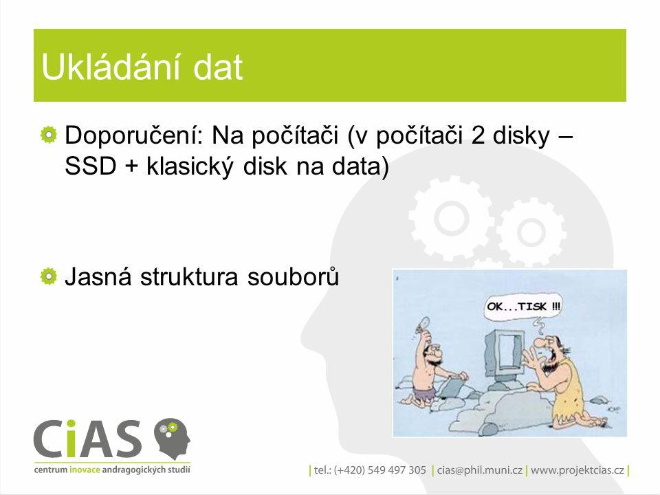 Ukládání dat Doporučení: Na počítači (v počítači 2 disky – SSD + klasický disk na data) Jasná struktura souborů.