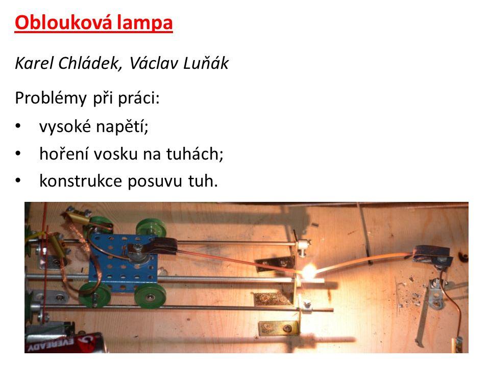 Oblouková lampa Karel Chládek, Václav Luňák Problémy při práci: