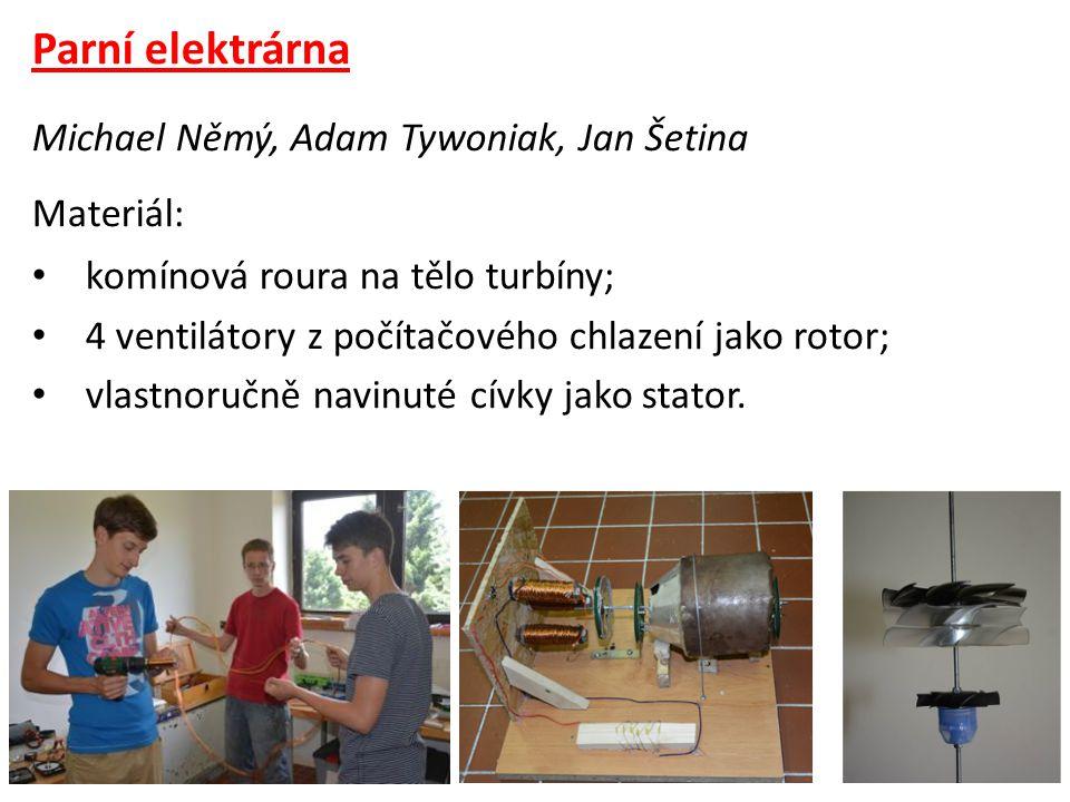 Parní elektrárna Michael Němý, Adam Tywoniak, Jan Šetina Materiál: