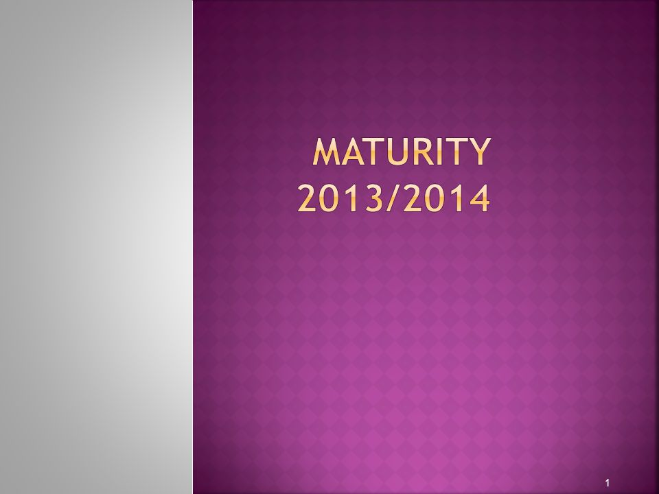 Maturity 2013/2014