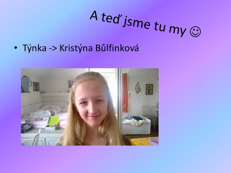 A teď jsme tu my  Týnka -> Kristýna Bůlfinková