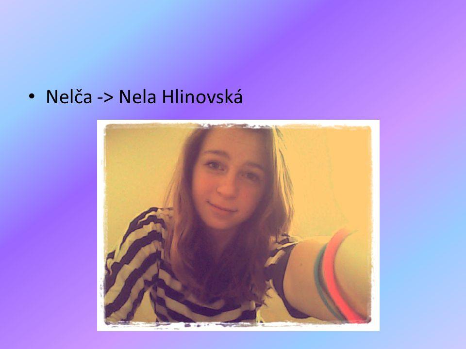 Nelča -> Nela Hlinovská