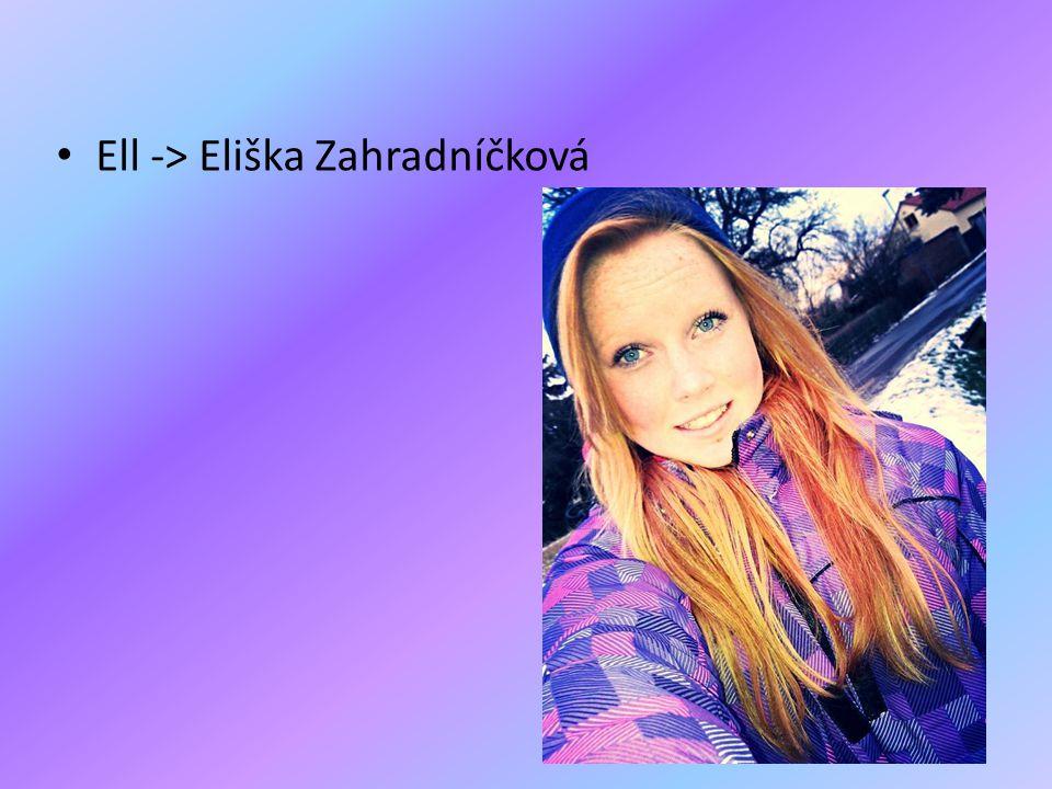 Ell -> Eliška Zahradníčková